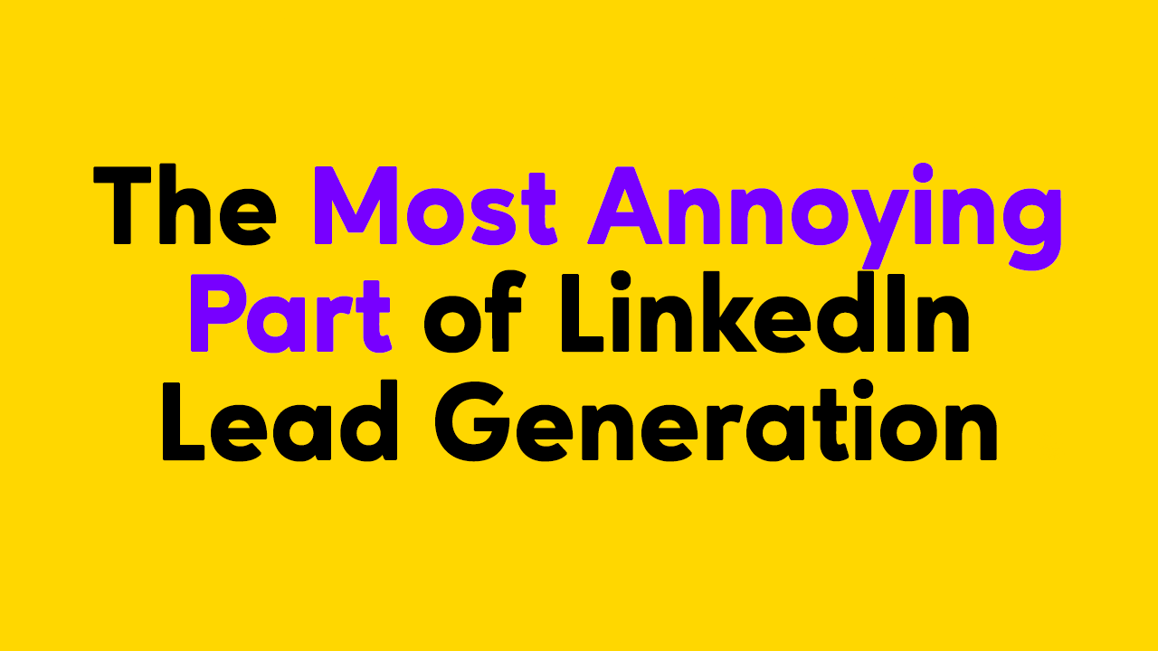 LinkedIn Lead Generation doesn't have to be annoying