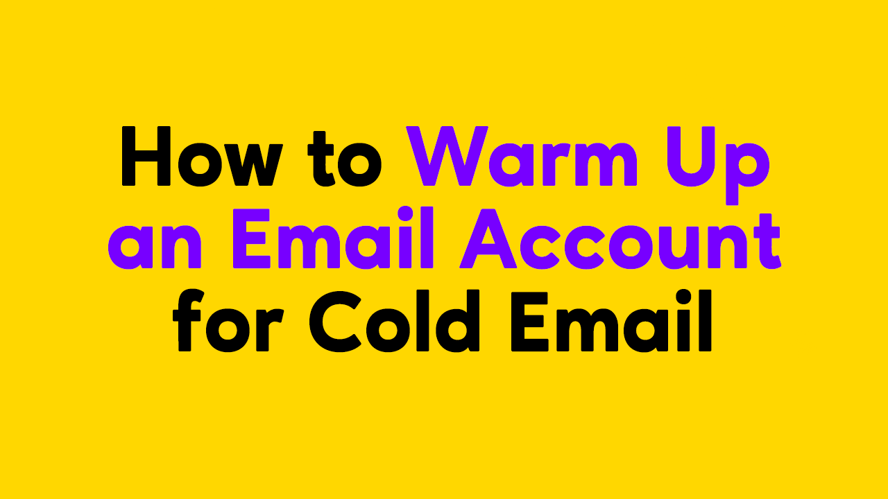 How to Warm Up an Email Account for Cold Email